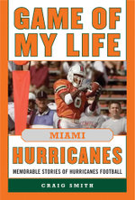 Game of My Life Miami Hurricanes : Memorable Stories of Hurricanes Football - Craig T Smith