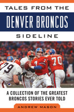 Tales from the Denver Broncos Sideline : A Collection of the Greatest Broncos Stories Ever Told - Andrew Mason