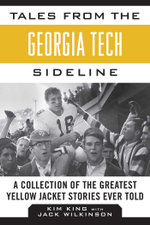 Tales from the Georgia Tech Sideline : A Collection of the Greatest Yellow Jacket Stories Ever Told - Kim King