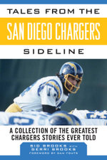 Tales from the San Diego Chargers Sideline : A Collection of the Greatest Chargers Stories Ever Told - Sid Brooks