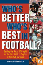 Who's Better, Who's Best in Football? : Setting the Record Straight on the Top 65 NFL Players of the Past 65 Years - Steve Silverman