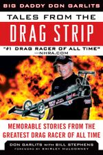 Tales from the Drag Strip : Memorable Stories from the Greatest Drag Racer of All Time - Don Garlits