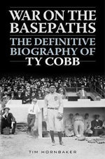 War on the Basepaths : The Definitive Biography of Ty Cobb - Tim Hornbaker