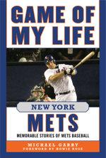 Game of My Life New York Mets : Memorable Stories of Mets Baseball - Michael Garry