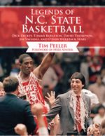 Legends of N.C. State Basketball : Dick Dickey, Tommy Burleson, David Thompson, Jim Valvano, and Other Wolfpack Stars - Tim Peeler