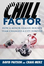 Chill Factor : How a Minor-League Hockey Team Changed a City Forever - David Paitson