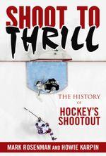 Shoot to Thrill : The History of Hockey's Shootout - Mark Rosenman