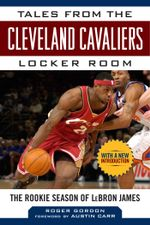 Tales from the Cleveland Cavaliers Locker Room : The Rookie Season of LeBron James - Roger Gordon