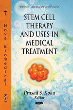 Stem Cell Therapy & Uses in Medical Treatment : Stem Cells - Laboratory and Clinical Research Ser.