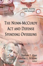 The Nunn-McCurdy Act & Defense Spending Overruns : Defense, Security and Strategies Ser.
