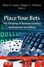 Place Your Bets : The Shaping of Remote Gaming & Internet Gambling