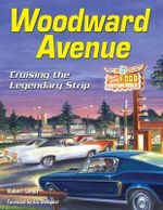 Woodward Avenue : Cruising the Legendary Strip - Robert Genat