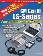 How to Use and Upgrade to GM Gen III Ls-Series Powertrain Control Systems - Mike Noonan