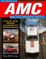 The History of AMC Motorsports : Trans-Am, Drag, Nascar, Land Speed and off-Road Racing - Bob McClurg
