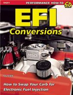 EFI Conversions : How to Swap Your Carb for Electronic Fuel Injection - Tony Candela