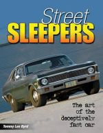 Street Sleepers : The Art of the Deceptively Fast Car - Tommy Lee Byrd