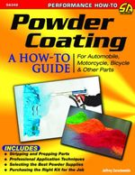 Powder Coating : A How-to Guide for Automotive, Motorcycle, and Bicycle Parts - Jeff Zurschmeide