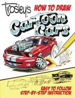 Trosley's How to Draw Cartoon Cars - George Trosley
