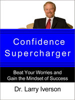 Confidence Supercharger : Beat Your Worries and Gain the Mindset of Success - Dr. Larry Iverson