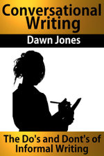 Conversational Writing : The Do's and Don'ts of Informal Writing - Dawn Jones