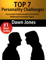 Top 7 Personality Challenges : Successful Communication Secrets for Differing Personality Types - Dawn Jones