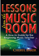 Lessons From the Music Room : A How-To Guide for the Beginning Music Teacher - Cheryl Baker