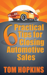 6 Practical Tips for Closing Automotive Sales - Tom Hopkins