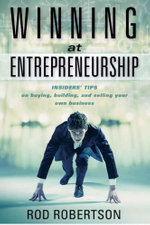 Winning at Entrepreneurship : Insider Tips on buying, building, and selling your own business - Rod Robertson