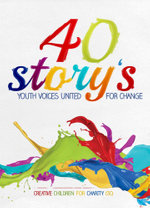 40 Story's : Youth Voices United for Change - Creative Children for Charity (3C)
