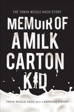 Memoir of a Milk Carton Kid : The Tanya Nicole Kach Story - Tanya Nicole Kach