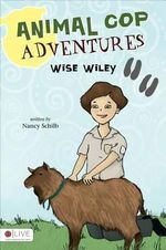 Animal Cop Adventures : Wise Wiley - Nancy Schilb