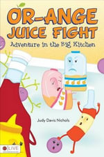 Or-Ange Juice Fight : Adventure in the Big Kitchen - Judy Davis Nichols