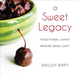 A Sweet Legacy : Traditional Candy Making Made Easy! - Shelley Rippy