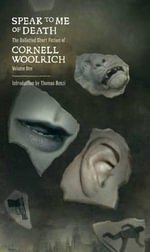 Speak to Me of Death : The Selected Short Fiction of Cornell Woolrich, Volume 1 - Cornell Woolrich