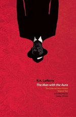 The Collected Short Stories of R.A. Lafferty Volume Two : The Man with the Aura - R a Lafferty