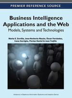 Business Intelligence Applications and the Web : Models, Systems and Technologies