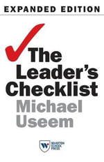 The Leader's Checklist, Expanded Edition : 15 Mission-Critical Principles - The Wharton School and Department of Sociology Michael Useem