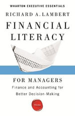 Financial Literacy for Managers : Finance and Accounting for Better Decision-Making - Richard A. Lambert