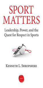 Sport Matters : Leadership, Power, and the Quest for Respect in Sports - Kenneth L Shropshire
