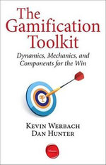 The Gamification Toolkit : Dynamics, Mechanics, and Components for the Win - Kevin Werbach
