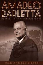 Amadeo Barletta : Portrait of an Entrepreneur - Juan Antonio Blanco