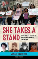 She Takes a Stand : 16 Fearless Activists Who Have Changed the World - Michael Elsohn Ross