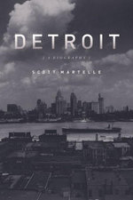 Detroit : A Biography - Scott Martelle