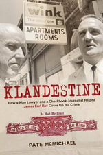 Klandestine : How a Klan Lawyer and a Checkbook Journalist Helped James Earl Ray Cover Up His Crime - Pate McMichael