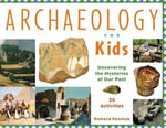 Archaeology for Kids : Uncovering the Mysteries of Our Past, 25 Activities - Richard Panchyk