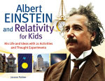 Albert Einstein and Relativity for Kids : His Life and Ideas with 21 Activities and Thought Experiments - Jerome Pohlen