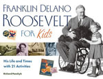 Franklin Delano Roosevelt for Kids : His Life and Times with 21 Activities - Richard Panchyk