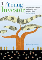 The Young Investor : Projects and Activities for Making Your Money Grow - Katherine R. R. Bateman