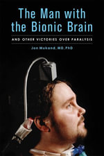 The Man with the Bionic Brain : And Other Victories over Paralysis - Jon Mukand