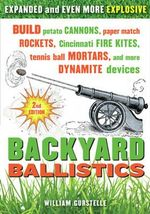 Backyard Ballistics : Build Potato Cannons, Paper Match Rockets, Cincinnati Fire Kites, Tennis Ball Mortars, & More Dynamite Devices - William Gurstelle